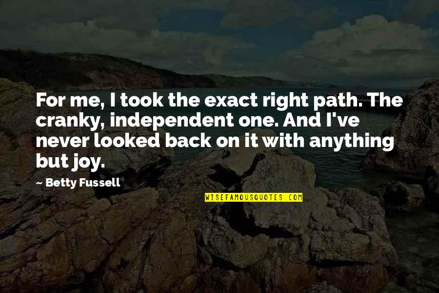 Hampi Quotes By Betty Fussell: For me, I took the exact right path.