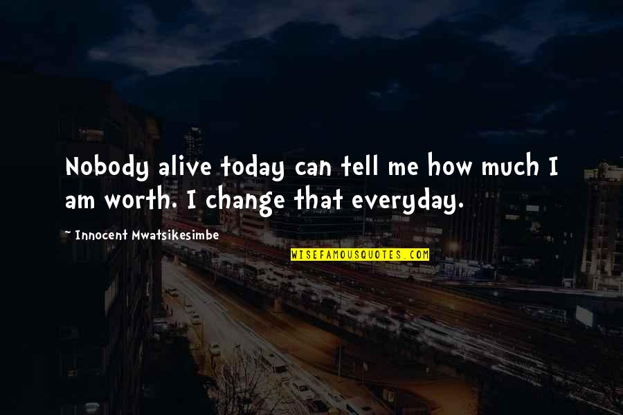 Hampi Quotes By Innocent Mwatsikesimbe: Nobody alive today can tell me how much