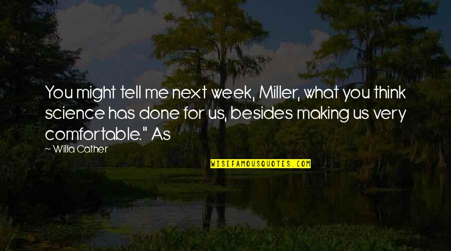 Hampi Quotes By Willa Cather: You might tell me next week, Miller, what