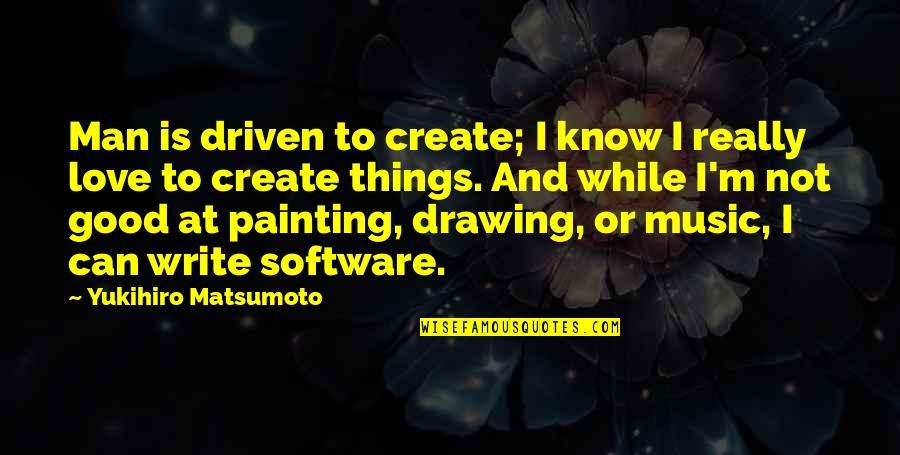 Hampi Quotes By Yukihiro Matsumoto: Man is driven to create; I know I