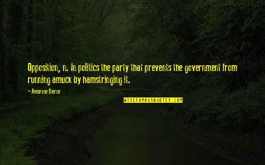 Hamstringing Quotes By Ambrose Bierce: Opposition, n. In politics the party that prevents