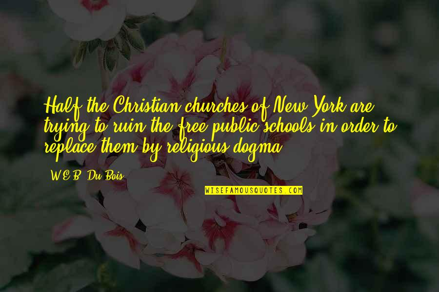 Han Solo Cantina Quotes By W.E.B. Du Bois: Half the Christian churches of New York are