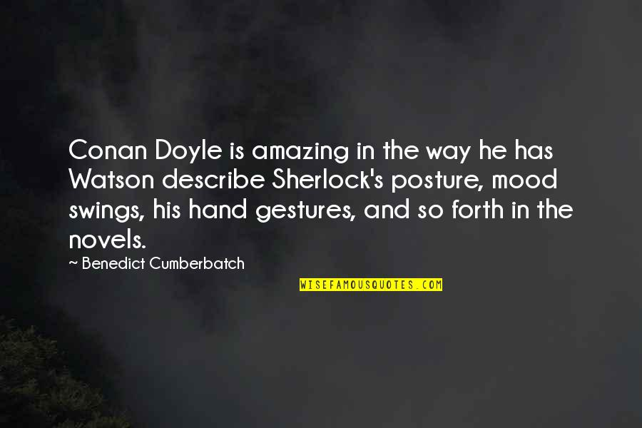 Hand Gestures Quotes By Benedict Cumberbatch: Conan Doyle is amazing in the way he