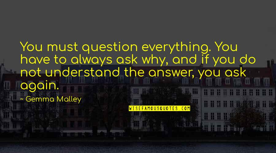 Hand Gestures Quotes By Gemma Malley: You must question everything. You have to always