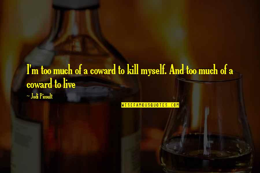 Hand Gestures Quotes By Jodi Picoult: I'm too much of a coward to kill