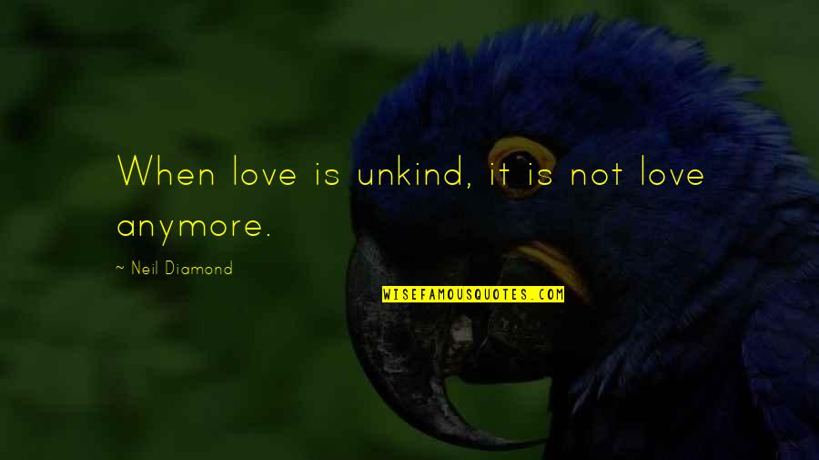 Hand Gestures Quotes By Neil Diamond: When love is unkind, it is not love