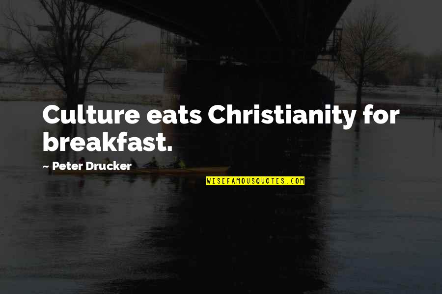 Hand Gestures Quotes By Peter Drucker: Culture eats Christianity for breakfast.