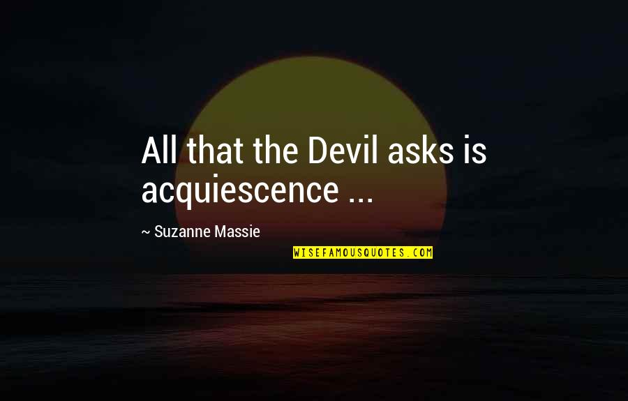 Hand Gestures Quotes By Suzanne Massie: All that the Devil asks is acquiescence ...