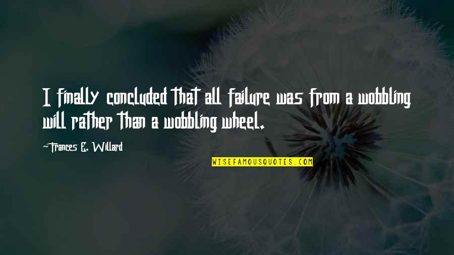 Hande Quotes By Frances E. Willard: I finally concluded that all failure was from