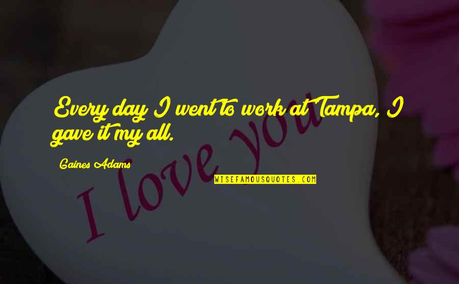 Hande Quotes By Gaines Adams: Every day I went to work at Tampa,