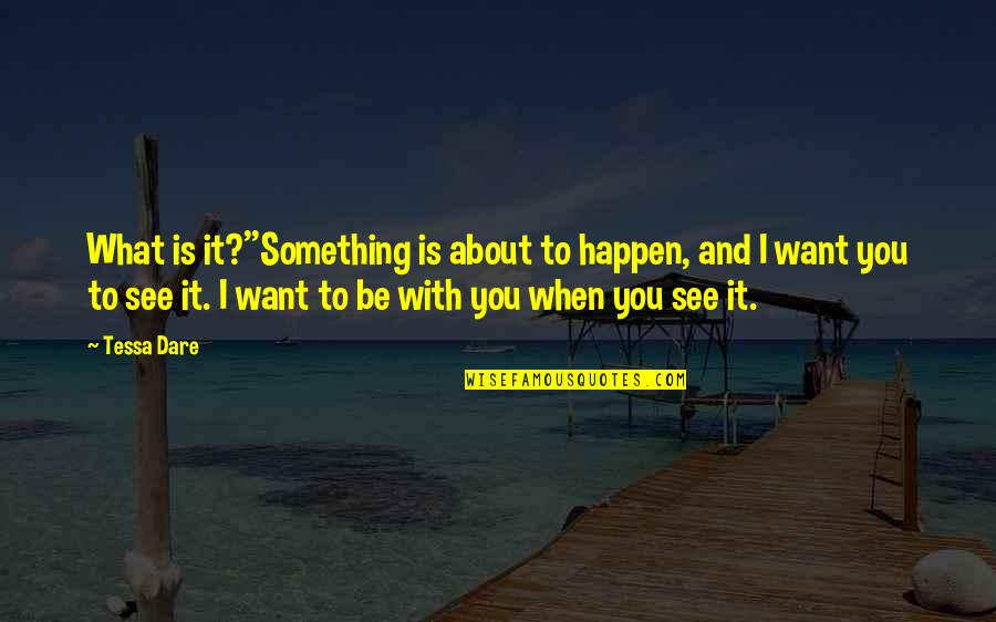 Hande Quotes By Tessa Dare: What is it?''Something is about to happen, and