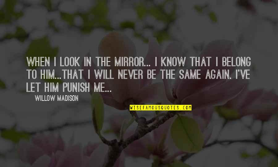 Hande Quotes By Willow Madison: When I look in the mirror... I know