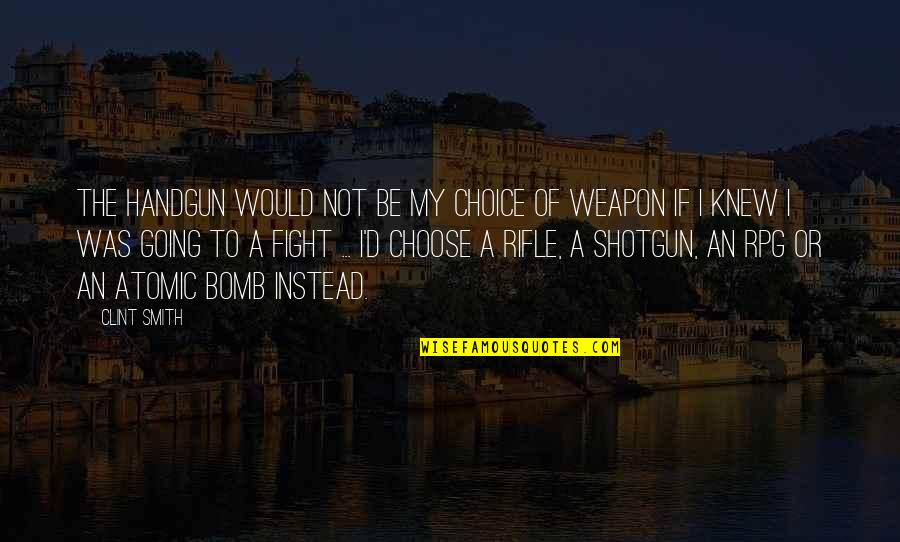 Handgun Quotes By Clint Smith: The handgun would not be my choice of