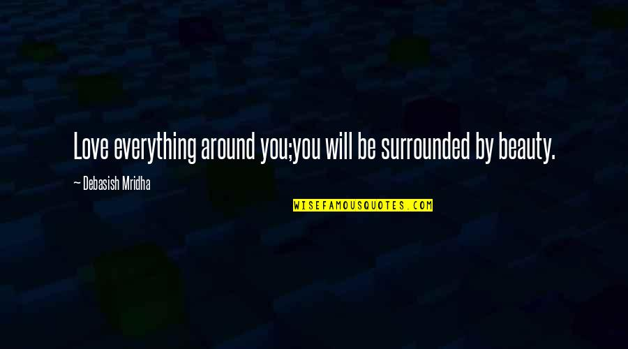 Handgun Quotes By Debasish Mridha: Love everything around you;you will be surrounded by