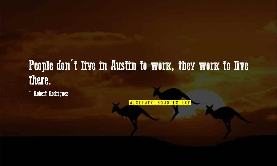 Handgun Quotes By Robert Rodriguez: People don't live in Austin to work, they