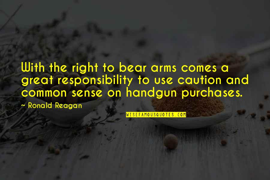 Handgun Quotes By Ronald Reagan: With the right to bear arms comes a