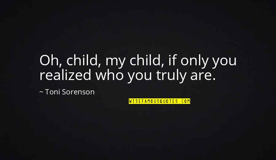 Handgun Quotes By Toni Sorenson: Oh, child, my child, if only you realized