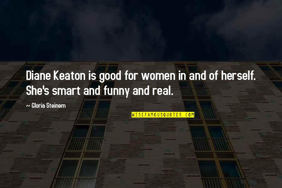 Handicapped Child Quotes By Gloria Steinem: Diane Keaton is good for women in and