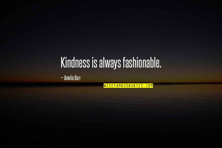 Handing Over The Reins Quotes By Amelia Barr: Kindness is always fashionable.