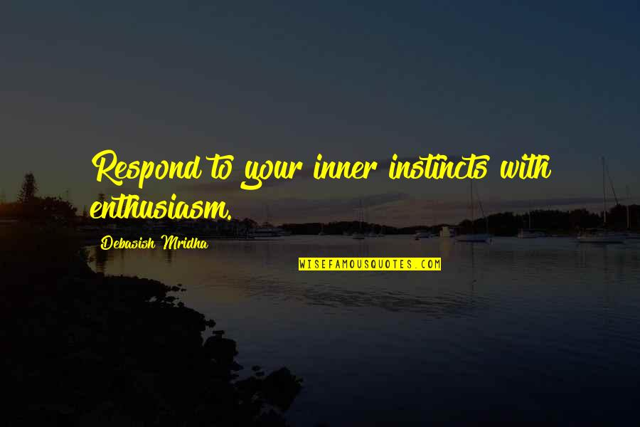 Handing Over The Reins Quotes By Debasish Mridha: Respond to your inner instincts with enthusiasm.