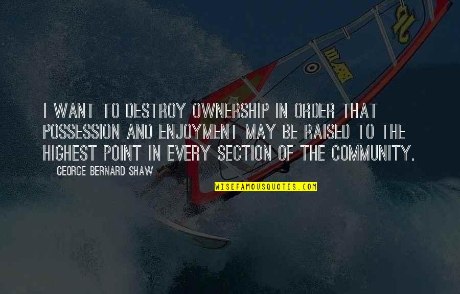 Handing Over The Reins Quotes By George Bernard Shaw: I want to destroy ownership in order that