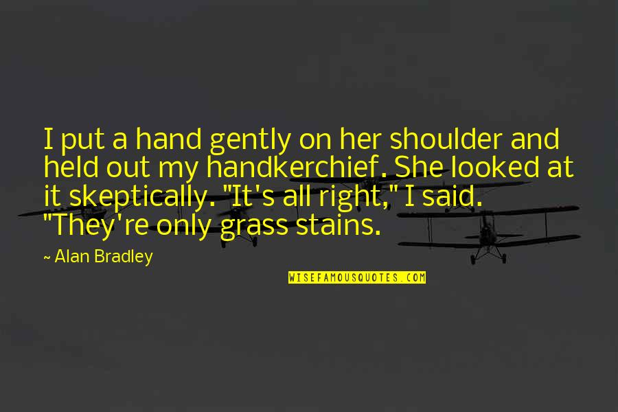 Handkerchief Quotes By Alan Bradley: I put a hand gently on her shoulder