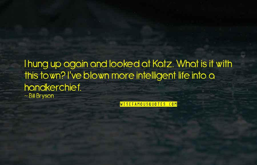 Handkerchief Quotes By Bill Bryson: I hung up again and looked at Katz.