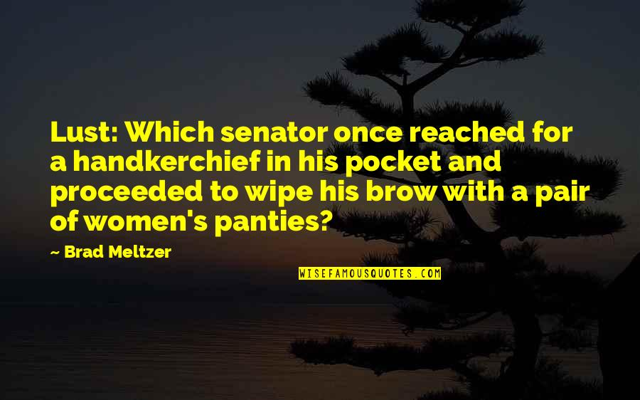 Handkerchief Quotes By Brad Meltzer: Lust: Which senator once reached for a handkerchief