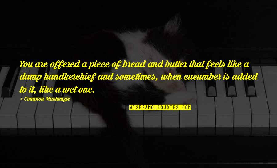 Handkerchief Quotes By Compton Mackenzie: You are offered a piece of bread and