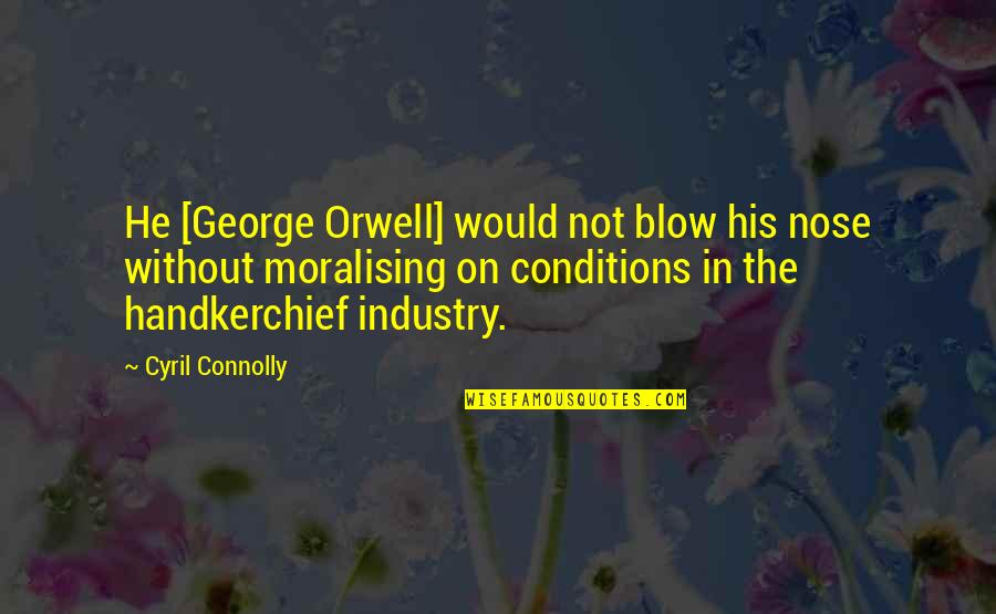 Handkerchief Quotes By Cyril Connolly: He [George Orwell] would not blow his nose