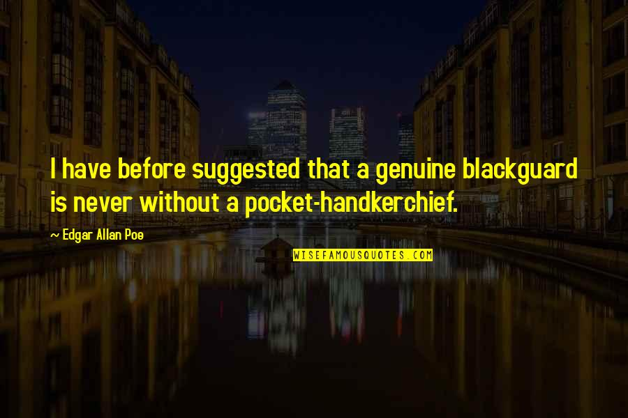 Handkerchief Quotes By Edgar Allan Poe: I have before suggested that a genuine blackguard