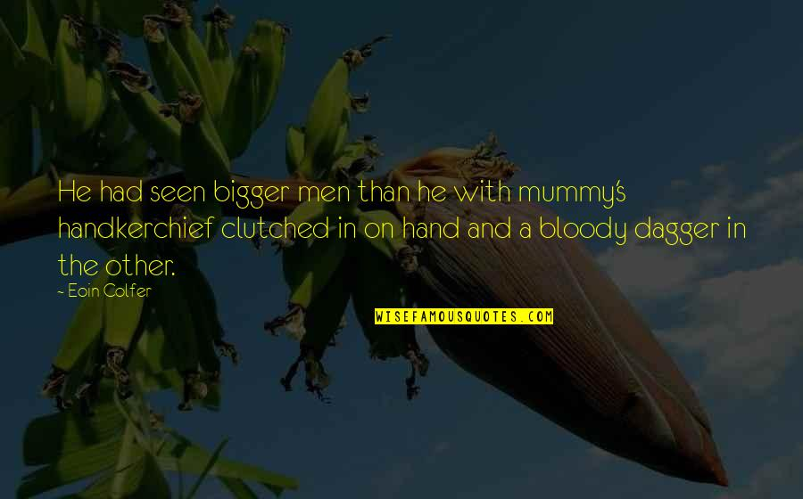 Handkerchief Quotes By Eoin Colfer: He had seen bigger men than he with