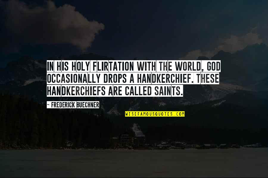 Handkerchief Quotes By Frederick Buechner: In his holy flirtation with the world, God