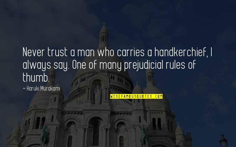 Handkerchief Quotes By Haruki Murakami: Never trust a man who carries a handkerchief,