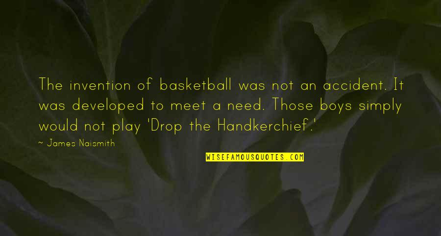 Handkerchief Quotes By James Naismith: The invention of basketball was not an accident.