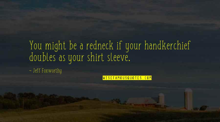 Handkerchief Quotes By Jeff Foxworthy: You might be a redneck if your handkerchief