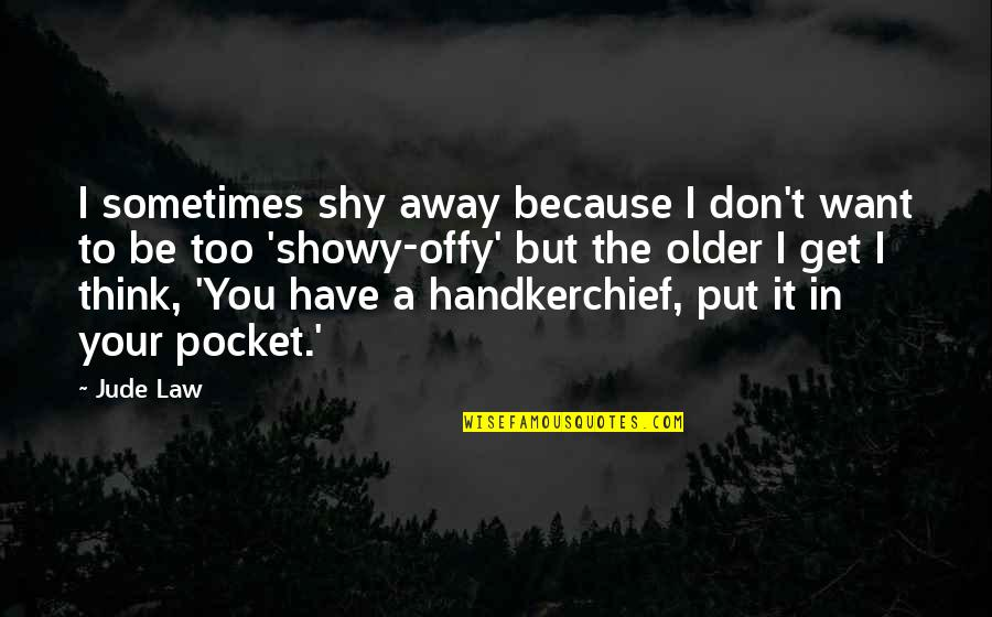 Handkerchief Quotes By Jude Law: I sometimes shy away because I don't want