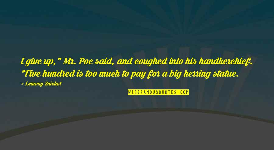 "Handkerchief Quotes By Lemony Snicket: I give up,"" Mr. Poe said, and coughed"