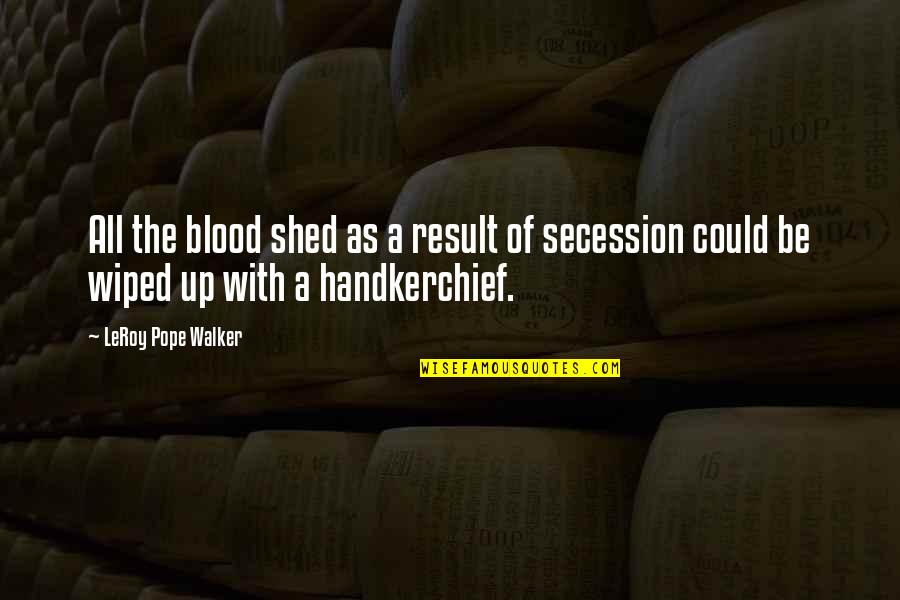 Handkerchief Quotes By LeRoy Pope Walker: All the blood shed as a result of