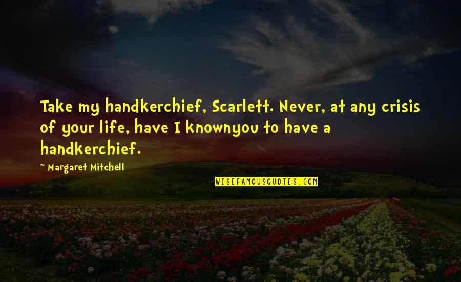 Handkerchief Quotes By Margaret Mitchell: Take my handkerchief, Scarlett. Never, at any crisis