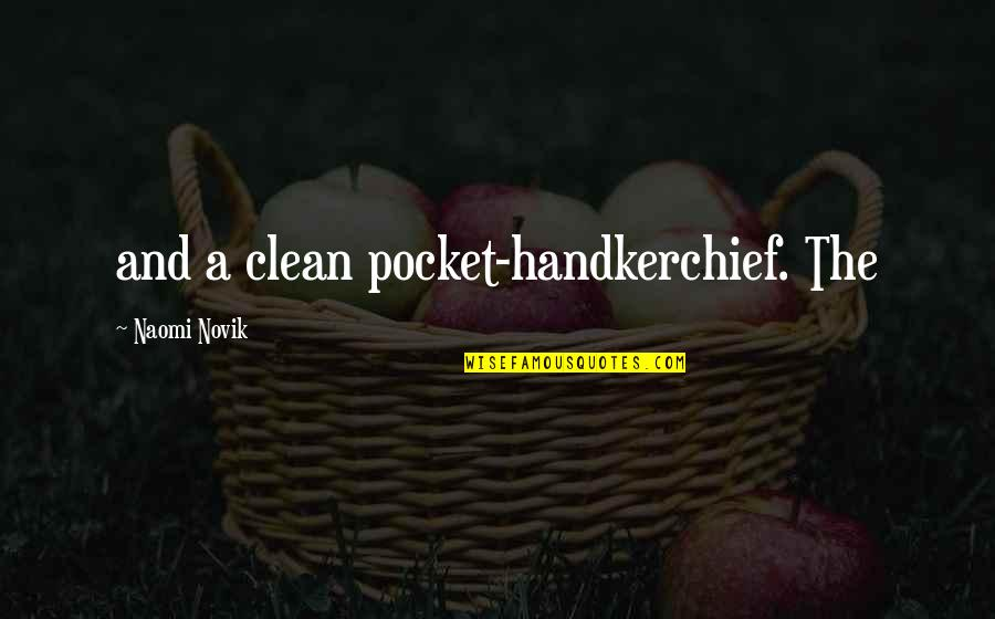 Handkerchief Quotes By Naomi Novik: and a clean pocket-handkerchief. The