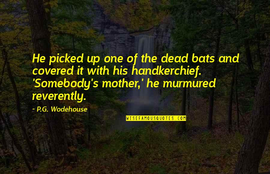Handkerchief Quotes By P.G. Wodehouse: He picked up one of the dead bats