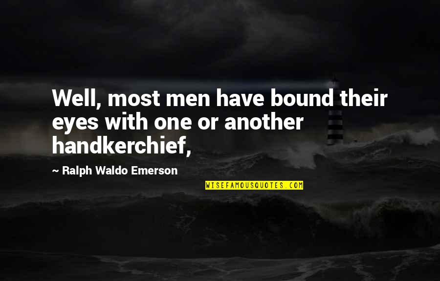 Handkerchief Quotes By Ralph Waldo Emerson: Well, most men have bound their eyes with