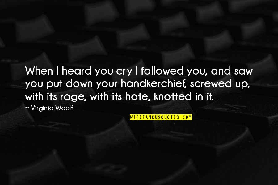 Handkerchief Quotes By Virginia Woolf: When I heard you cry I followed you,