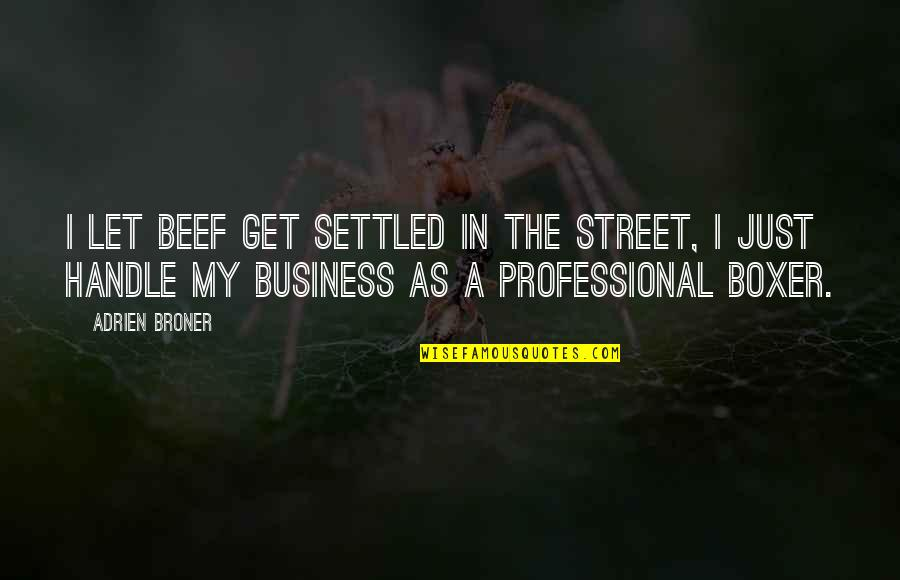 Handle Business Quotes By Adrien Broner: I let beef get settled in the street,