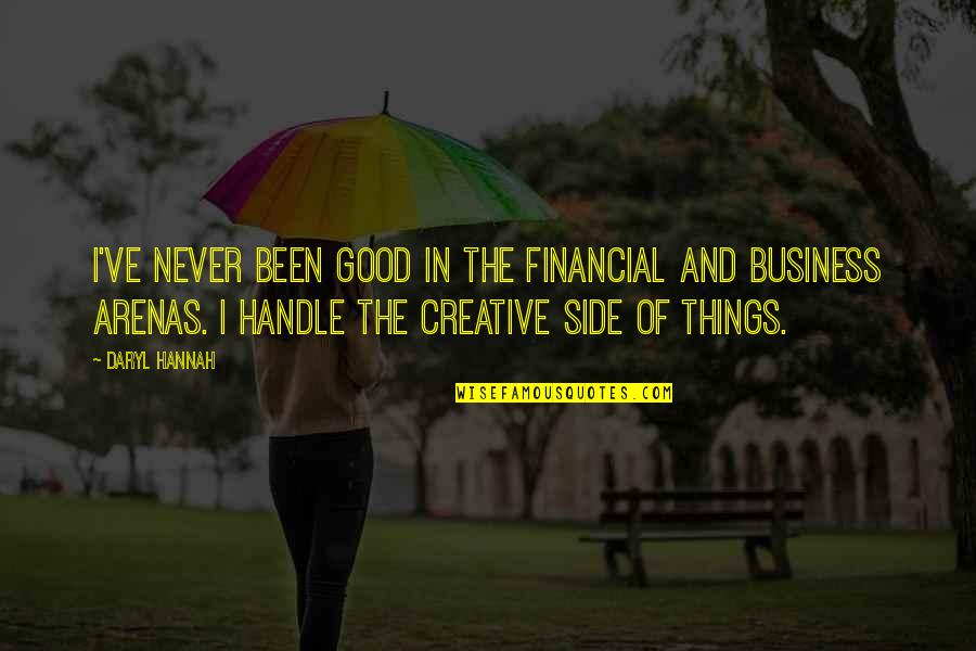 Handle Business Quotes By Daryl Hannah: I've never been good in the financial and