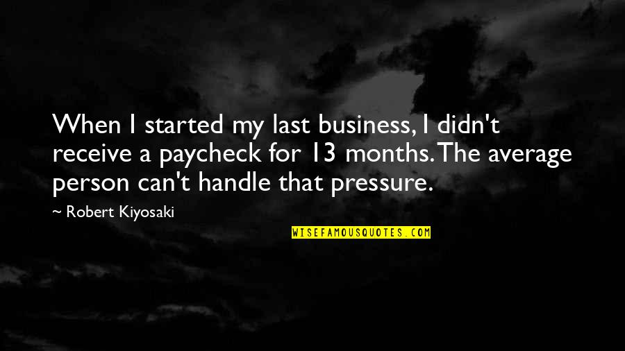 Handle Business Quotes By Robert Kiyosaki: When I started my last business, I didn't