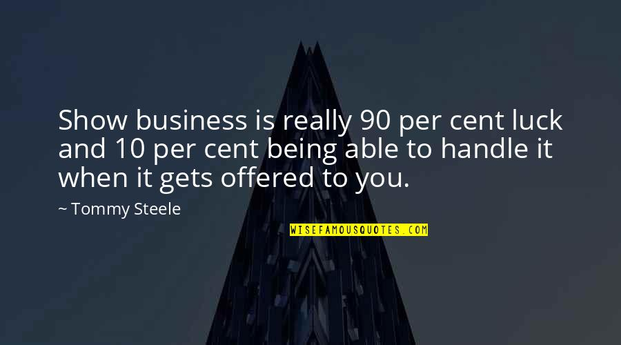 Handle Business Quotes By Tommy Steele: Show business is really 90 per cent luck