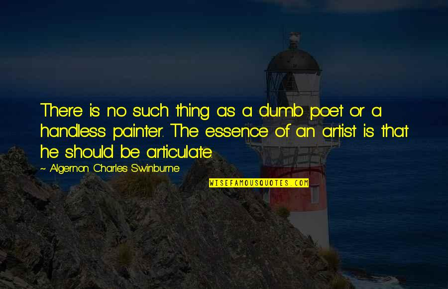 Handless Quotes By Algernon Charles Swinburne: There is no such thing as a dumb