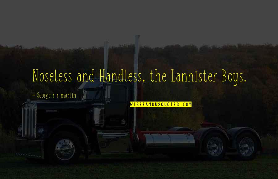 Handless Quotes By George R R Martin: Noseless and Handless, the Lannister Boys.